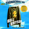 The Life and Times of the Thunderbolt Kid by Bill Bryson, read by Bill Bryson