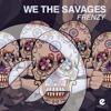WE THE SAVAGES - Frenzy (Radio Edit)
