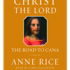 Christ the Lord: The Road to Cana by Anne Rice, read by James Naughton