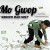 Mo Gwop - Grown Man Shit ( Prod By. G wayne