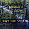 Dj sheeners - I Dont Fuck With You (Remix)