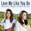 Ellie Goulding - Love Me Like You Do (Kait Weston & Katherine Hughes cover)
