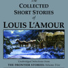 The Collected Short Stories of Louis L'Amour: Unabridged Selections From The Frontier Stories, Volume 5 by Louis L'Amour, read by Jason Culp