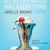 All We Ever Wanted Was Everything by Janelle Brown, read by Rebecca Lowman