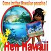 Hen Hawaii 225.... Come inviting Hawaiian paradise !