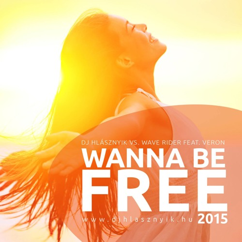 Dj Hlásznyik vs. Wave Rider feat. Veron - Wanna Be Free 2015 (Preview)
