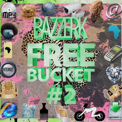 Bazzerk Free Bucket #2 [ FREE DOWNLOAD ]