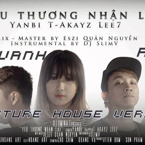 Download Yanbi.ft T-akayz & Lee7 - Yêu thương nhận lại (Vanhvanh Remix) (Future House Version)