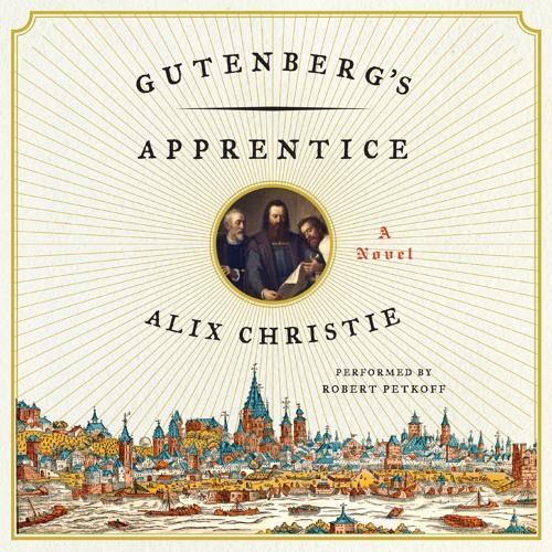 GUTENBERG'S APPRENTICE By Alix Christie, Read By Robert Petkoff