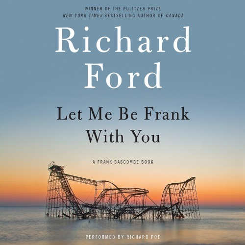 LET ME BE FRANK WITH YOU By Richard Ford, Read By Richard Poe
