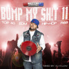 BUMP MY SH!T 11 MIXTAPE