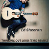 Ed Sheeran - Thinking Out Loud (TMD Remix)