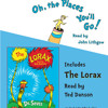 Oh, the Places You'll Go! and The Lorax by Dr. Seuss, read by John Lithgow, Ted Danson