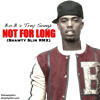 B.o.B ft. Trey Songz - Not For Long (Shawty Slim Remix)