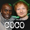 "Ed Sheeran covers ""I'M IN LOVE WITH THE COCO"""