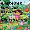 Dora The Explorer Ghetto Remix @RASTA RAE