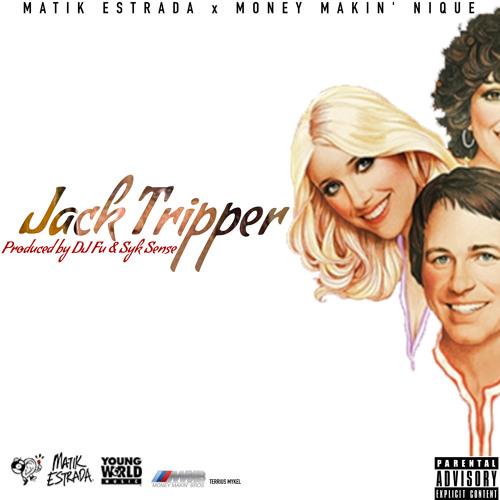 Matik Estrada - JACK TRIPPER feat Money Makin' Nique (Produced by DJ Fu & Syk Sense of The FAM)