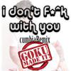 I Dont F ^k With You (clean) CumbiaRemix