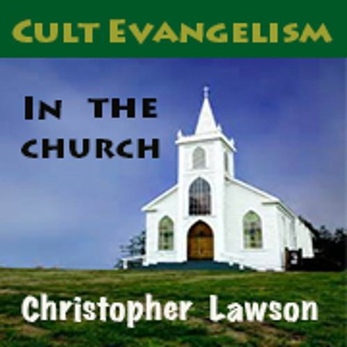 Cult Evangelism In The Church? — Christopher Lawson / Spiritual Research Network