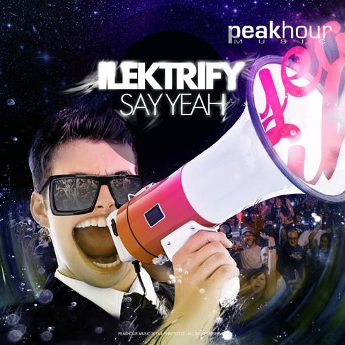 Ilektrify - Say Yeah (Original Mix)