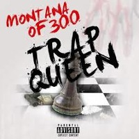 Montana of 300- Trap Queen