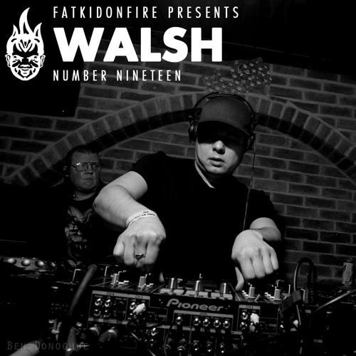 FatKidOnFire Presents #19 - Walsh