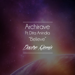 Archirave Ft. Dita Anindia - Believe (Davire Remix)