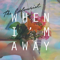 The Colourist - When I'm Away