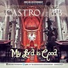 Castro - My Lord is Good (Feat BB Da Boy Wonda)