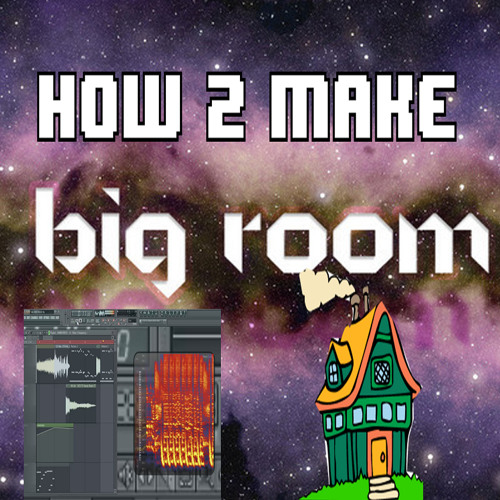 HOW TO MAKE BIG ROOM HOUSE