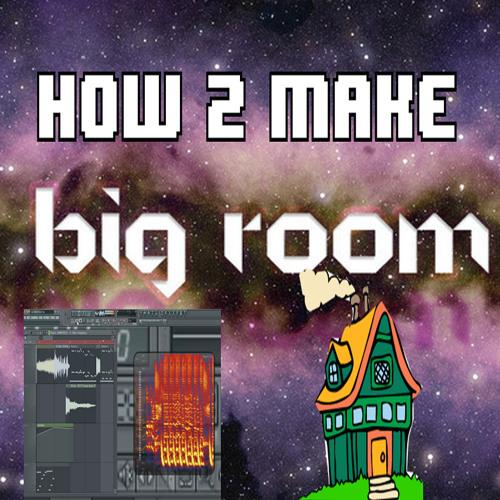 HOW TO MAKE BIG ROOM HOUSE