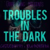 TROUBLES IN THE DARK - CASTLEBERRY X YOLA MONTANA