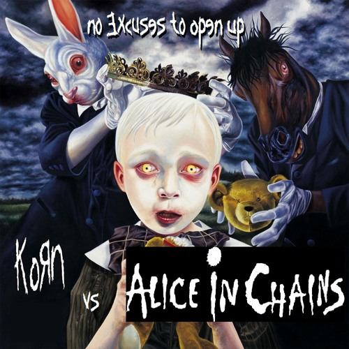 Korn vs Alice In Chains - No Excuses To Open Up