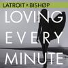 Latroit & Bishop - Loving Every Minute (Franky Rizardo Remix)