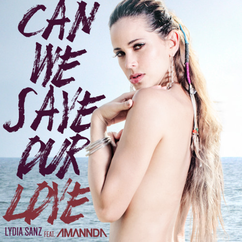 Lydia Sanz Feat. Amannda - Can We Save Our Love