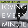 Latroit & Bishop - Loving Every Minute (Ghastly Remix)