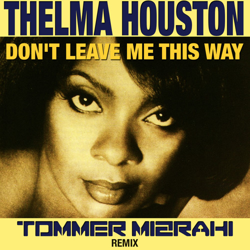 Thelma Houston - Don't Leave Me This Way (Tommer Mizrahi Remix)