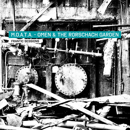 M.O.A.T.A. - Omen / The Rorschach Garden - Frantic Sessions (ACT333 / RAUB-033)