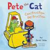 PETE THE CAT: CONSTRUCTION DESTRUCTION by James Dean