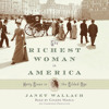 The Richest Woman in America by Janet Wallach, read by Coleen Marlo
