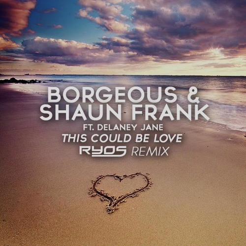 Borgeous & Shaun Frank ft. Delaney Jane - This Could Be Love (Ryos Remix) Remix Contest Winner
