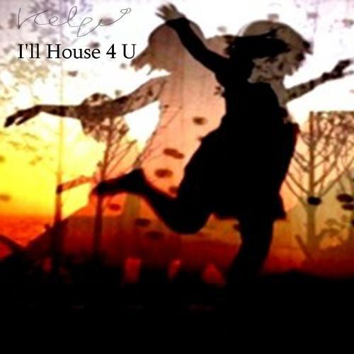 I'll House 4 U