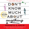 Don't Know Much About Anything by Kenneth C. Davis, read by Jeff Woodman