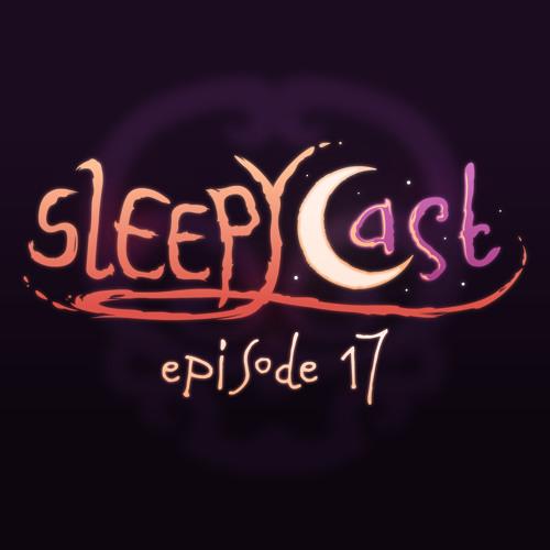 SleepyCast 17 - [Little Skatey]