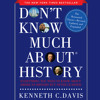 Don't Know Much About History, Anniversary Edition by Kenneth C. Davis, read by Arthur Morey, Kenneth C. Davis, Zach McLarty, Cassandra Campbell
