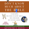 Don't Know Much about the Bible by Kenneth C. Davis, read by Arthur Morey, Lorna Raver