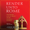 Render Unto Rome by Jason Berry, read by Jason Berry