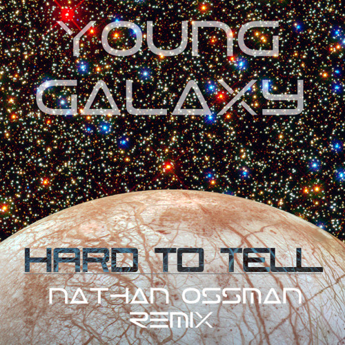 Young Galaxy - Hard To Tell (Nathan Ossman remix)