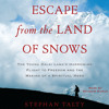 Escape from the Land of Snows by Stephan Talty, read by Shishir Kurup