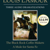 The Black Rock Coffin Makers/A Mule for Santa Fe/Case Closed - No Prisoners by Louis L'Amour, read by Dramatization